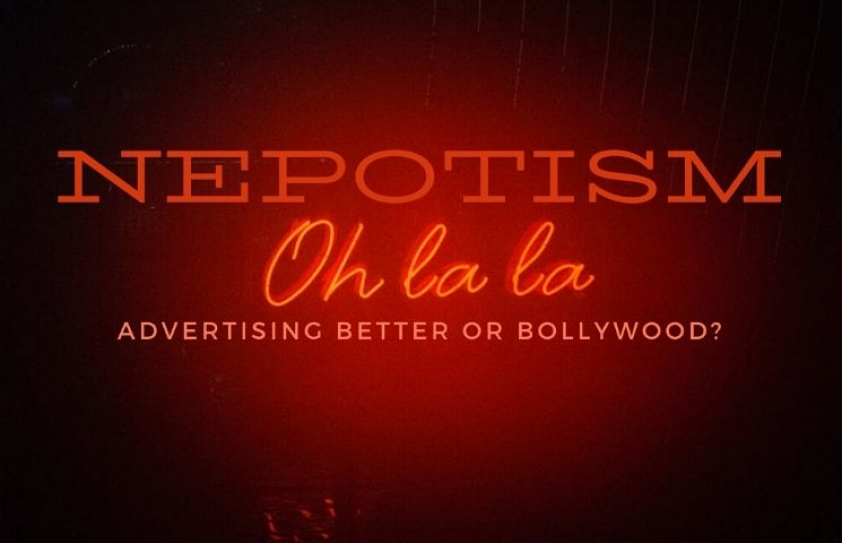 Nepotism: Advertising Industry better or Bollywood?