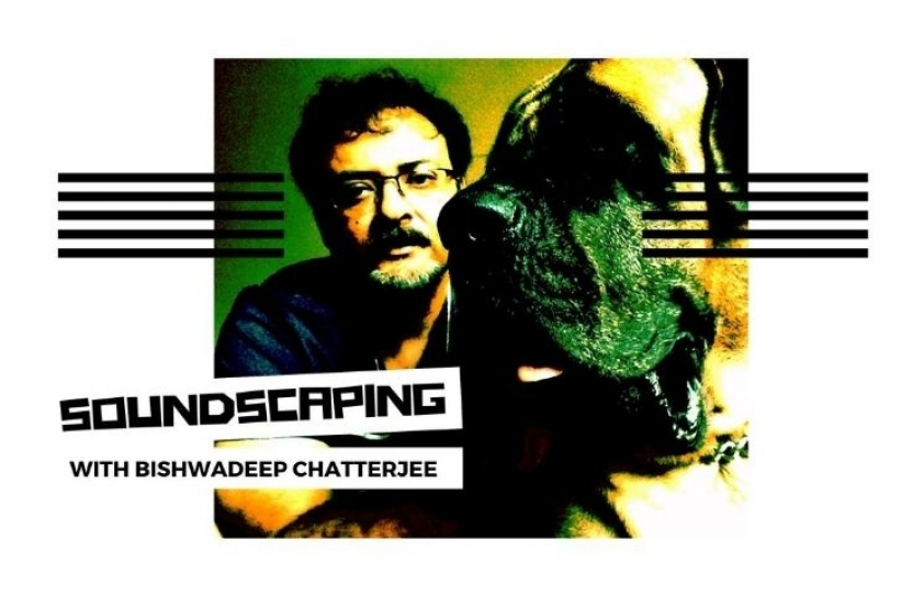 Soundscaping with Bishwadeep Chatterjee