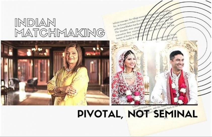 Pivotal, Not Seminal: Indian Matchmaking