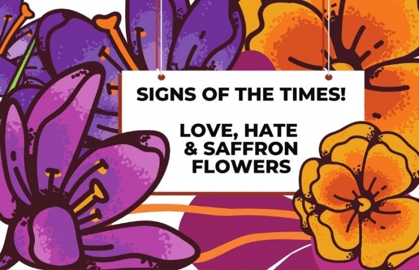 Signs of the times: Love, Hate and Saffron Flowers
